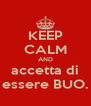 KEEP CALM AND accetta di essere BUO. - Personalised Poster A4 size