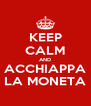 KEEP CALM AND ACCHIAPPA LA MONETA - Personalised Poster A4 size