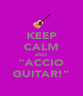 """KEEP CALM AND """"ACCIO GUITAR!"""" - Personalised Poster A4 size"""
