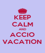 KEEP CALM AND ACCIO VACATION - Personalised Poster A4 size