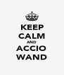 KEEP CALM AND ACCIO WAND - Personalised Poster A4 size