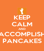 KEEP CALM AND ACCOMPLISH PANCAKES - Personalised Poster A4 size