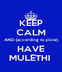 KEEP CALM AND (according to pixie) HAVE MULETHI  - Personalised Poster A4 size