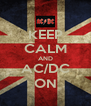 KEEP CALM AND AC/DC ON - Personalised Poster A4 size
