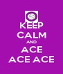 KEEP CALM AND  ACE  ACE ACE - Personalised Poster A4 size