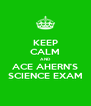 KEEP CALM AND ACE AHERN'S SCIENCE EXAM - Personalised Poster A4 size