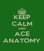 KEEP CALM AND ACE ANATOMY - Personalised Poster A4 size