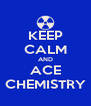 KEEP CALM AND ACE CHEMISTRY - Personalised Poster A4 size