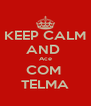 KEEP CALM AND  Ace COM  TELMA - Personalised Poster A4 size