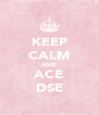 KEEP CALM AND ACE DSE - Personalised Poster A4 size