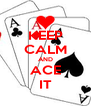 KEEP CALM AND ACE IT - Personalised Poster A4 size