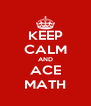 KEEP CALM AND ACE MATH - Personalised Poster A4 size