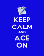 KEEP CALM AND ACE ON - Personalised Poster A4 size
