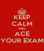 KEEP CALM AND ACE YOUR EXAM - Personalised Poster A4 size