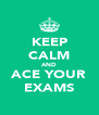 KEEP CALM AND ACE YOUR EXAMS - Personalised Poster A4 size