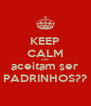 KEEP CALM AND aceitam ser PADRINHOS?? - Personalised Poster A4 size