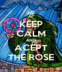 KEEP CALM AND ACEPT THE ROSE - Personalised Poster A4 size