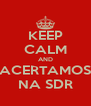 KEEP CALM AND ACERTAMOS NA SDR - Personalised Poster A4 size