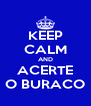 KEEP CALM AND ACERTE O BURACO - Personalised Poster A4 size