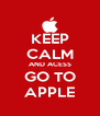 KEEP CALM AND ACESS GO TO APPLE - Personalised Poster A4 size