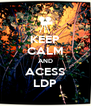 KEEP CALM AND ACESS LDP - Personalised Poster A4 size