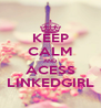 KEEP CALM AND ACESS LINKEDGIRL - Personalised Poster A4 size