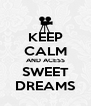 KEEP CALM AND ACESS SWEET DREAMS - Personalised Poster A4 size