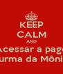 KEEP CALM AND Acessar a page Fãns de Turma da Mônica Jovem - Personalised Poster A4 size