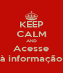 KEEP CALM AND Acesse à informação - Personalised Poster A4 size