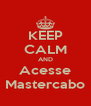 KEEP CALM AND Acesse Mastercabo - Personalised Poster A4 size