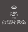 KEEP CALM AND ACESSE O BLOG DA NUTRISTORE - Personalised Poster A4 size