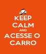 KEEP CALM AND ACESSE O  CARRO - Personalised Poster A4 size