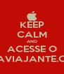 KEEP CALM AND ACESSE O UMAVIAJANTE.COM - Personalised Poster A4 size