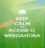 KEEP CALM AND ACESSE O  WEBDAHORA - Personalised Poster A4 size