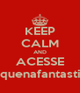 KEEP CALM AND ACESSE pequenafantastica - Personalised Poster A4 size