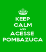 KEEP CALM AND ACESSE  POMBAZUCA - Personalised Poster A4 size