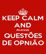 KEEP CALM AND ACESSE QUESTÕES DE OPNIÃO - Personalised Poster A4 size