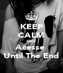 KEEP CALM AND Acesse  Until The End - Personalised Poster A4 size