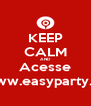 KEEP CALM AND Acesse www.easyparty.vc - Personalised Poster A4 size