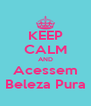 KEEP CALM AND Acessem Beleza Pura - Personalised Poster A4 size