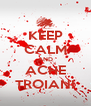 KEEP CALM AND ACHE TROIAN! - Personalised Poster A4 size