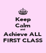 Keep  Calm and Achieve ALL FIRST CLASS - Personalised Poster A4 size