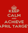 KEEP CALM AND ACHIEVE APRIL TARGET - Personalised Poster A4 size