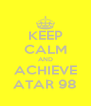 KEEP CALM AND ACHIEVE ATAR 98 - Personalised Poster A4 size