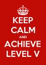 KEEP CALM AND ACHIEVE LEVEL V - Personalised Poster A4 size