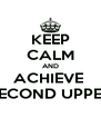 KEEP CALM AND ACHIEVE  SECOND UPPER - Personalised Poster A4 size