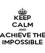 KEEP CALM AND ACHIEVE THE IMPOSSIBLE - Personalised Poster A4 size