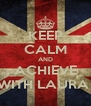 KEEP CALM AND ACHIEVE WITH LAURA  - Personalised Poster A4 size