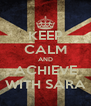 KEEP CALM AND ACHIEVE WITH SARA - Personalised Poster A4 size