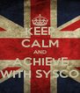 KEEP CALM AND ACHIEVE WITH SYSCO - Personalised Poster A4 size